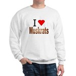I love Muskrats Sweatshirt