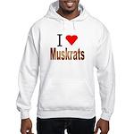 I love Muskrats Hooded Sweatshirt