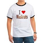 I love Muskrats Ringer T
