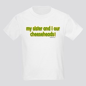 my sister...cheeseheads Kids Light T-Shirt
