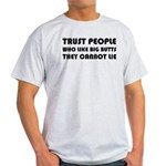 Trust People Who Like Big Butss Light T-Shirt