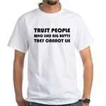 Trust People Who Like Big Butss White T-Shirt