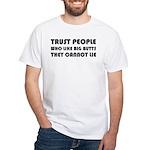 Trust People Who Like Big Butss White T-Shirt