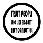 Trust People Who Like Big Butss Round Car Magnet