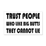 Trust People Who Like Big Butss 20x12 Wall Decal