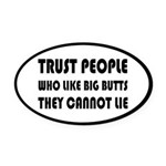 Trust People Who Like Big Butss Oval Car Magnet