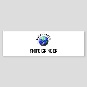 World's Greatest KNIFE GRINDER Bumper Sticker