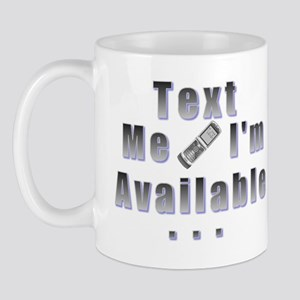 Just Text Me I'm Available Mug
