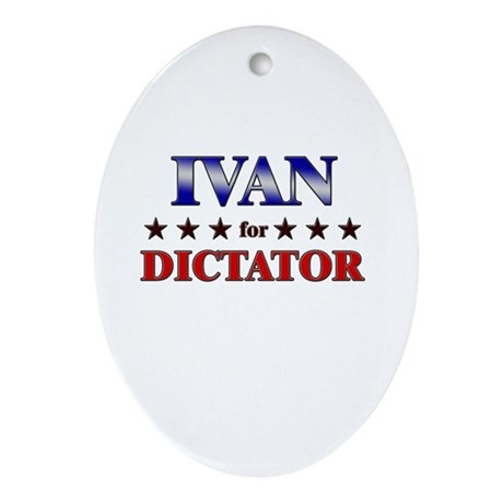 IVAN for dictator Oval Ornament