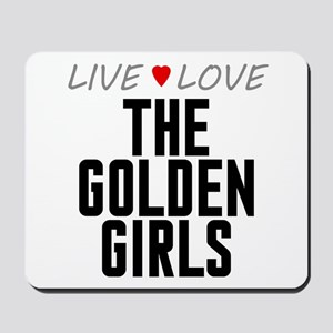 Live Love The Golden Girls Mousepad