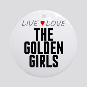 Live Love The Golden Girls Round Ornament