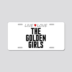 Live Love The Golden Girls Aluminum License Plate