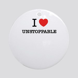 I Love UNSTOPPABLE Round Ornament