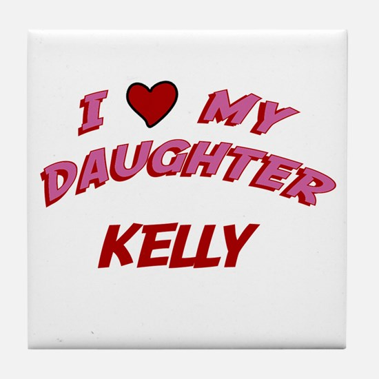 I Love My Daughter Kelly Tile Coaster