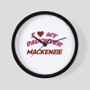 I Love My Daughter Mackenzie Wall Clock