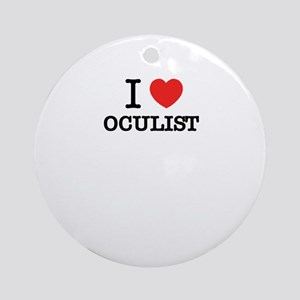 I Love OCULIST Round Ornament