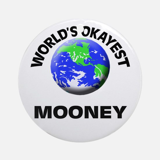 World's Okayest Mooney Round Ornament
