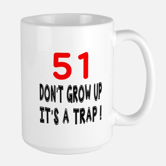 51 Don Not Grow Up It Is A Trap Large Mug