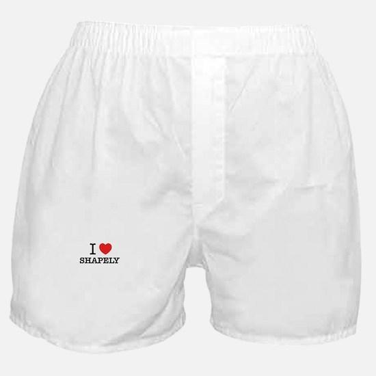 I Love SHAPELY Boxer Shorts