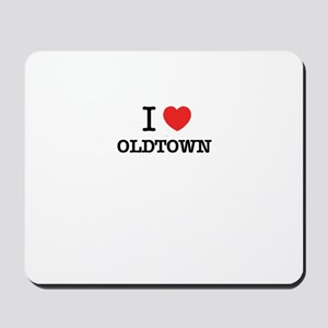 I Love OLDTOWN Mousepad