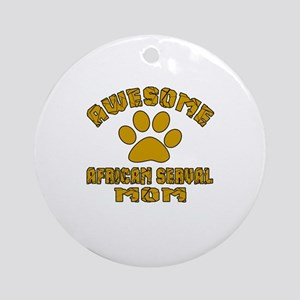 Awesome African serval Mom Designs Round Ornament