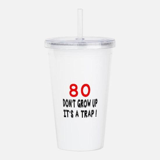 80 Don't Grow Birthday Acrylic Double-wall Tumbler