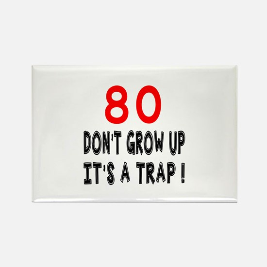 80 Don't Grow Birthday Rectangle Magnet (10 pack)