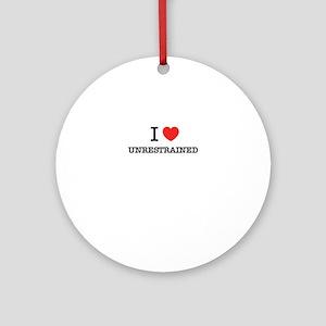I Love UNRESTRAINED Round Ornament
