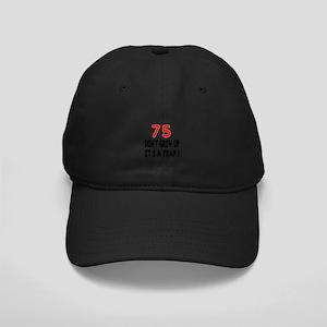 75 Don't Grow Birthday Designs Black Cap