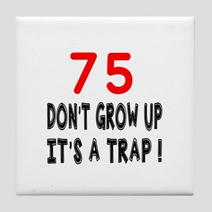 75 Don't Grow Birthday Designs Tile Coaster