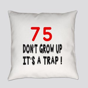 75 Don't Grow Birthday Designs Everyday Pillow