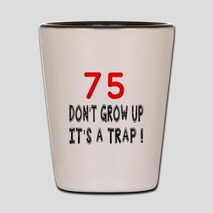 75 Don't Grow Birthday Designs Shot Glass