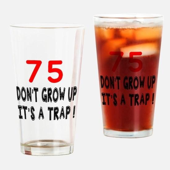 75 Don't Grow Birthday Designs Drinking Glass
