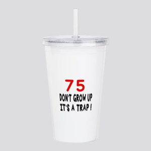 75 Don't Grow Birthday Acrylic Double-wall Tumbler