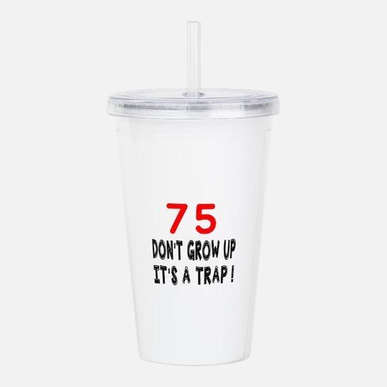 75 Don't Grow Birthday Acrylic Double-wall Tumbler
