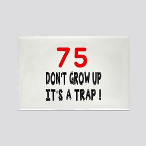 75 Don't Grow Birthday Designs Rectangle Magnet