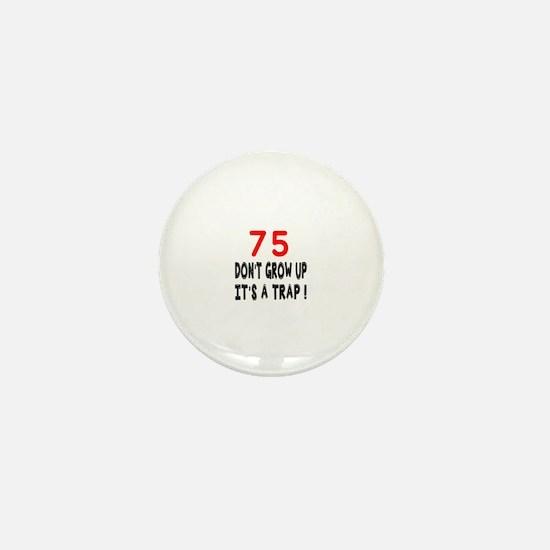 75 Don't Grow Birthday Designs Mini Button
