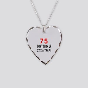75 Don't Grow Birthday Design Necklace Heart Charm