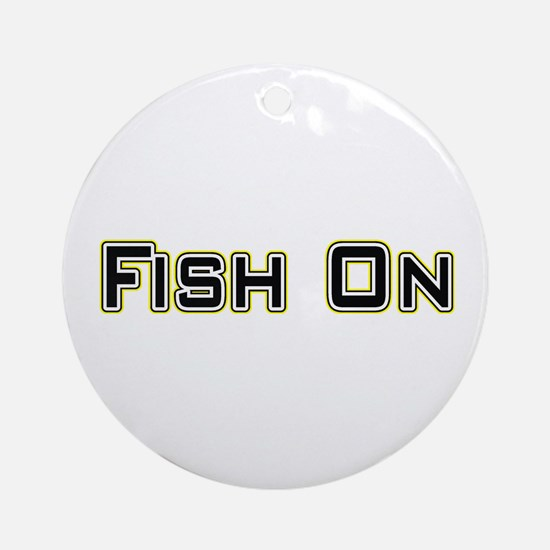 Fish On (2) Ornament (Round)
