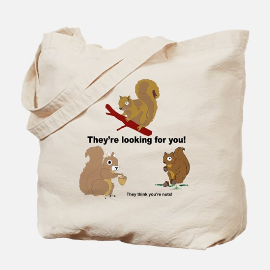 They think you're nuts! Tote Bag