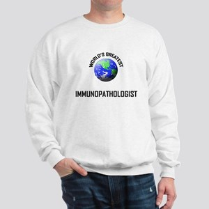 World's Greatest IMMUNOPATHOLOGIST Sweatshirt