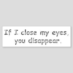 If I Close My Eyes Bumper Sticker