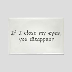 If I Close My Eyes Rectangle Magnet