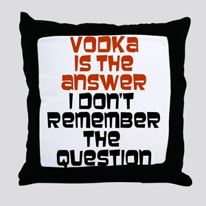 Vodka Is The Answer Throw Pillow
