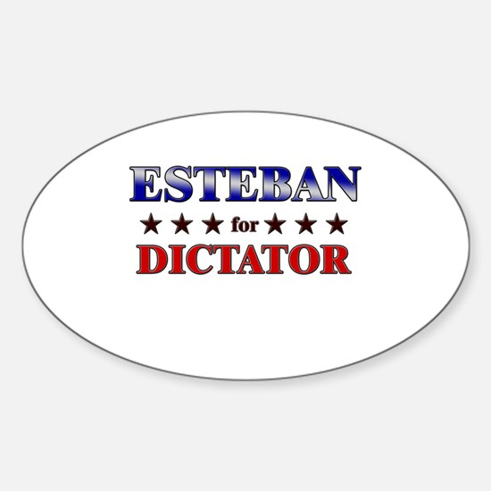 ESTEBAN for dictator Oval Decal