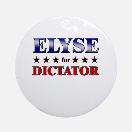 ELYSE for dictator Ornament (Round)
