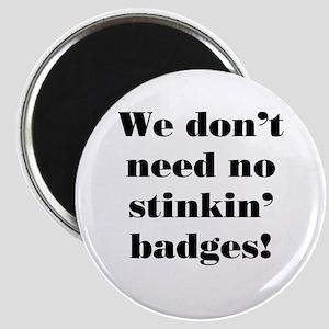 No Stinkin' Badges! Magnet