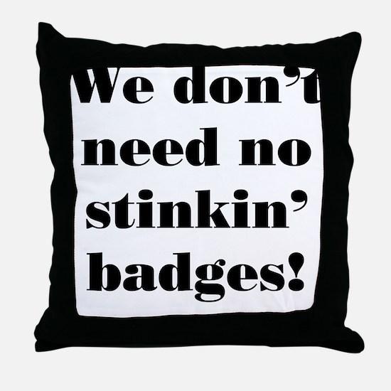 No Stinkin' Badges! Throw Pillow