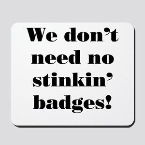 No Stinkin' Badges! Mousepad