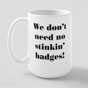 No Stinkin' Badges! Large Mug